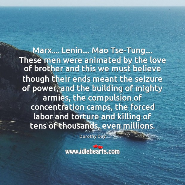 Marx…. Lenin…. Mao Tse-Tung…. These men were animated by the love of Dorothy Day Picture Quote