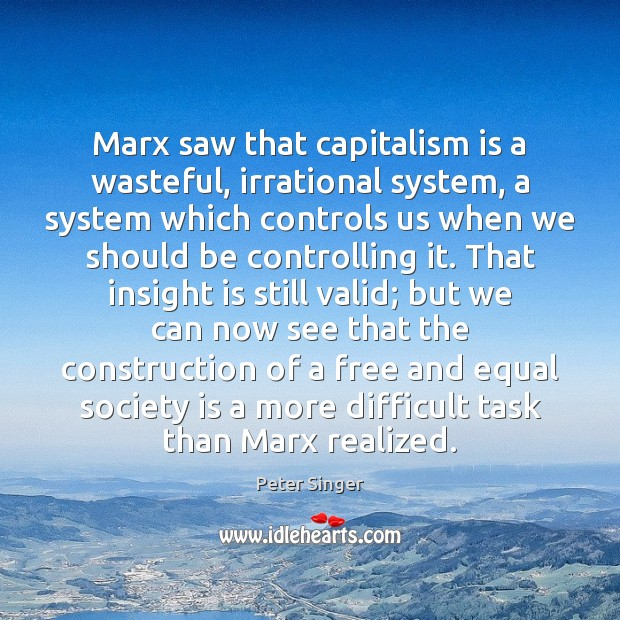 Marx saw that capitalism is a wasteful, irrational system, a system which Capitalism Quotes Image