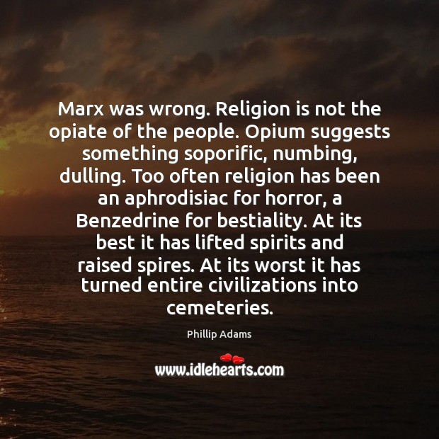 Image, Marx was wrong. Religion is not the opiate of the people. Opium