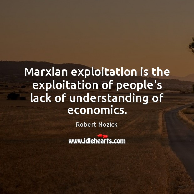 Marxian exploitation is the exploitation of people's lack of understanding of economics. Image