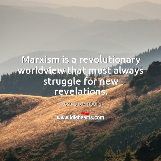 Image, Marxism is a revolutionary worldview that must always struggle for new revelations.