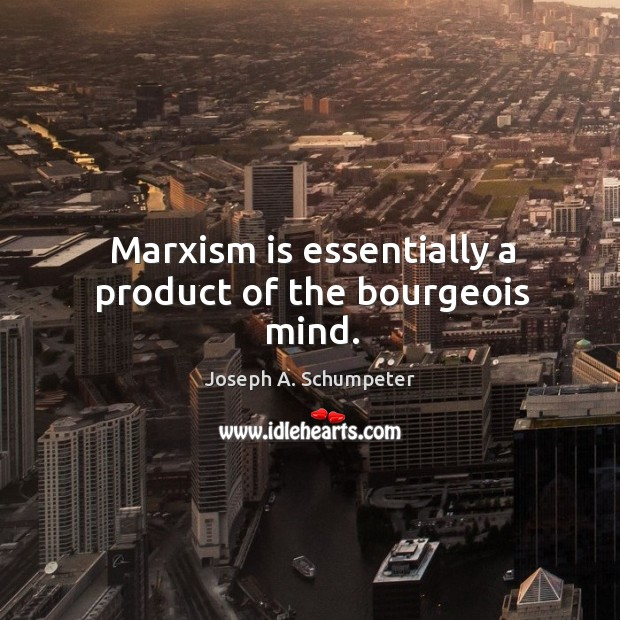 Image, Marxism is essentially a product of the bourgeois mind.
