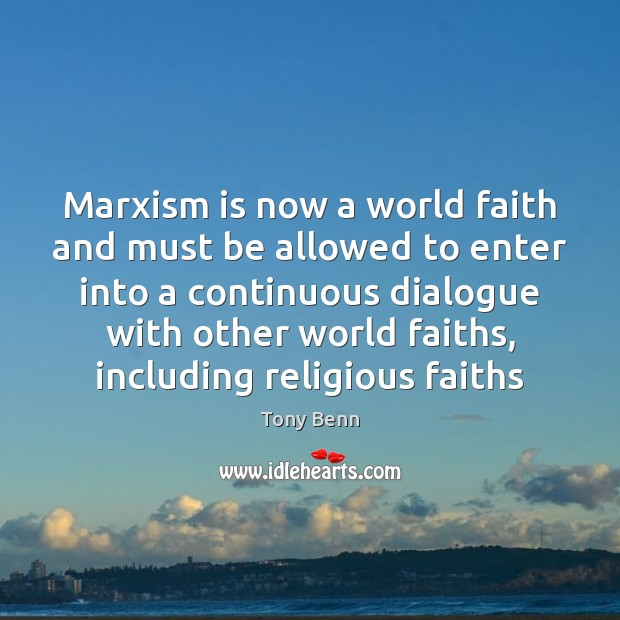Marxism is now a world faith and must be allowed to enter Tony Benn Picture Quote