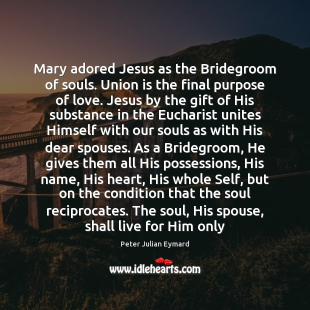 Mary adored Jesus as the Bridegroom of souls. Union is the final Union Quotes Image