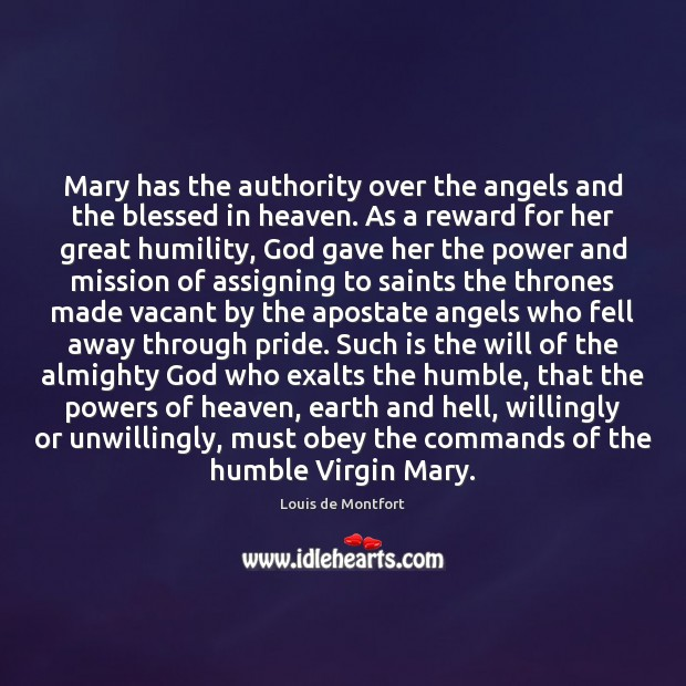 Mary has the authority over the angels and the blessed in heaven. Louis de Montfort Picture Quote