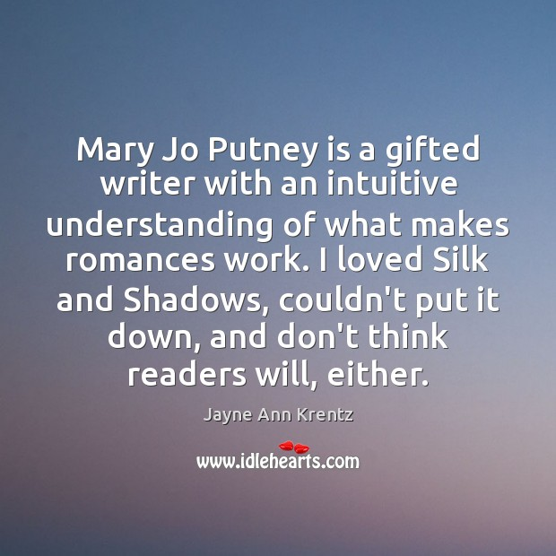 Mary Jo Putney is a gifted writer with an intuitive understanding of Jayne Ann Krentz Picture Quote
