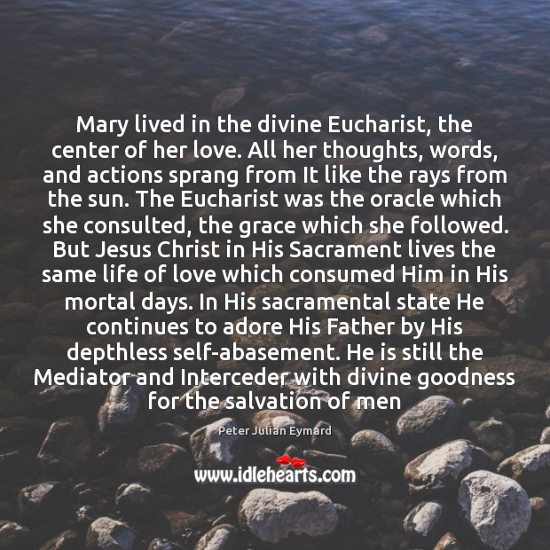 Image, Mary lived in the divine Eucharist, the center of her love. All