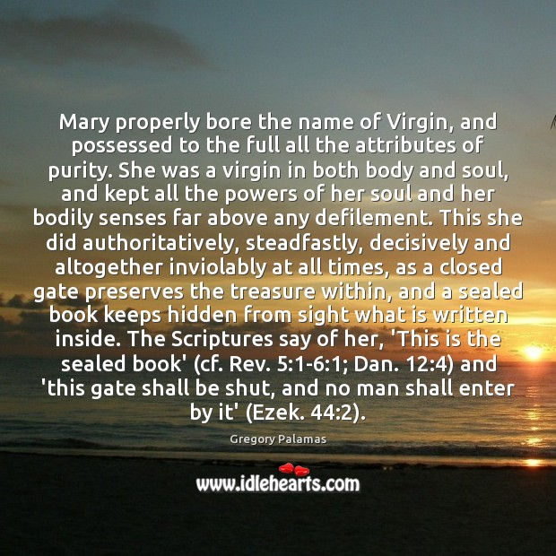 Mary properly bore the name of Virgin, and possessed to the full Hidden Quotes Image