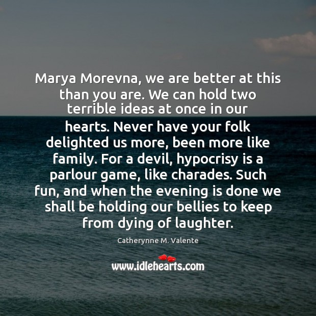 Marya Morevna, we are better at this than you are. We can Catherynne M. Valente Picture Quote