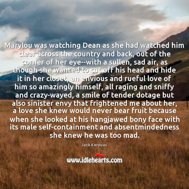 Marylou was watching Dean as she had watched him clear across the Jack Kerouac Picture Quote