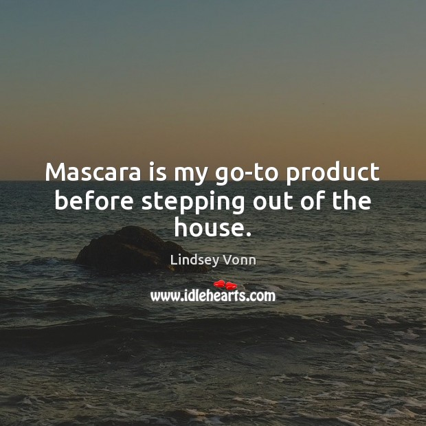 Mascara is my go-to product before stepping out of the house. Lindsey Vonn Picture Quote