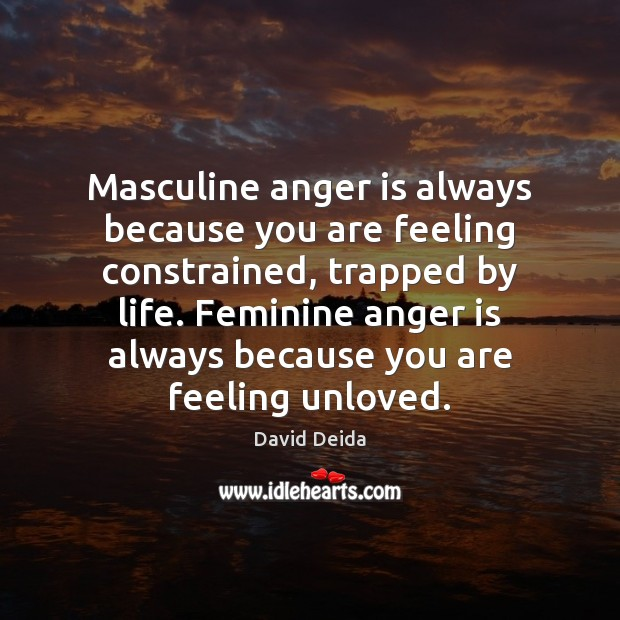 Masculine anger is always because you are feeling constrained, trapped by life. Anger Quotes Image