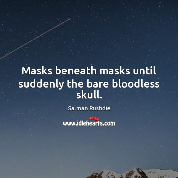 Image, Masks beneath masks until suddenly the bare bloodless skull.