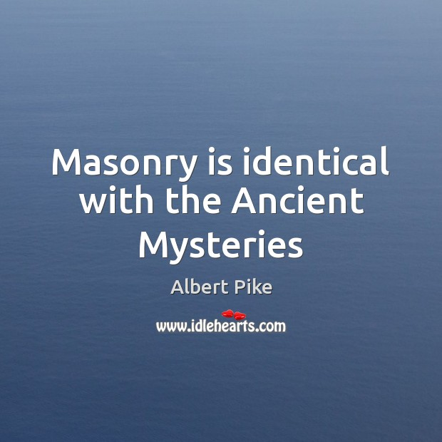 Masonry is identical with the Ancient Mysteries Image