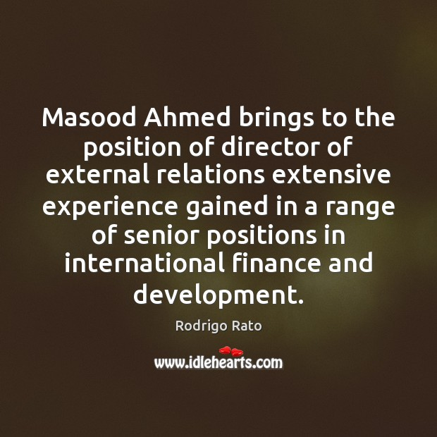 Masood Ahmed brings to the position of director of external relations extensive Finance Quotes Image
