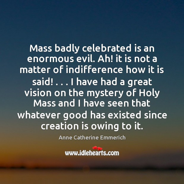 Image, Mass badly celebrated is an enormous evil. Ah! it is not a