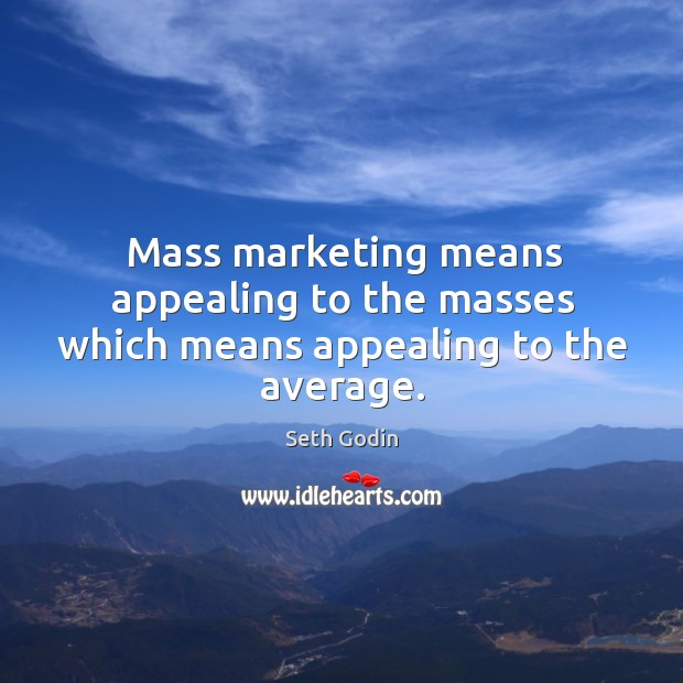 Mass marketing means appealing to the masses which means appealing to the average. Image