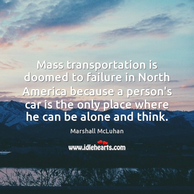 Mass transportation is doomed to failure in North America because a person's Car Quotes Image