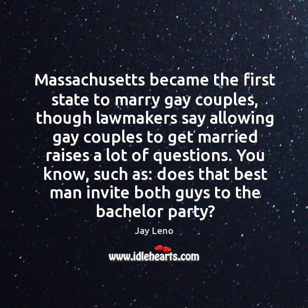 Image, Massachusetts became the first state to marry gay couples, though lawmakers say