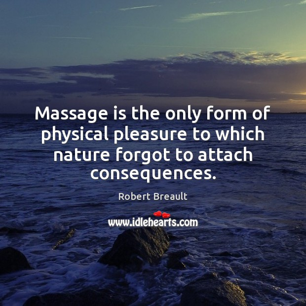 Massage is the only form of physical pleasure to which nature forgot Image
