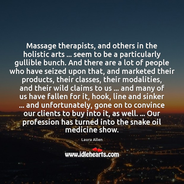 Massage therapists, and others in the holistic arts … seem to be a Image