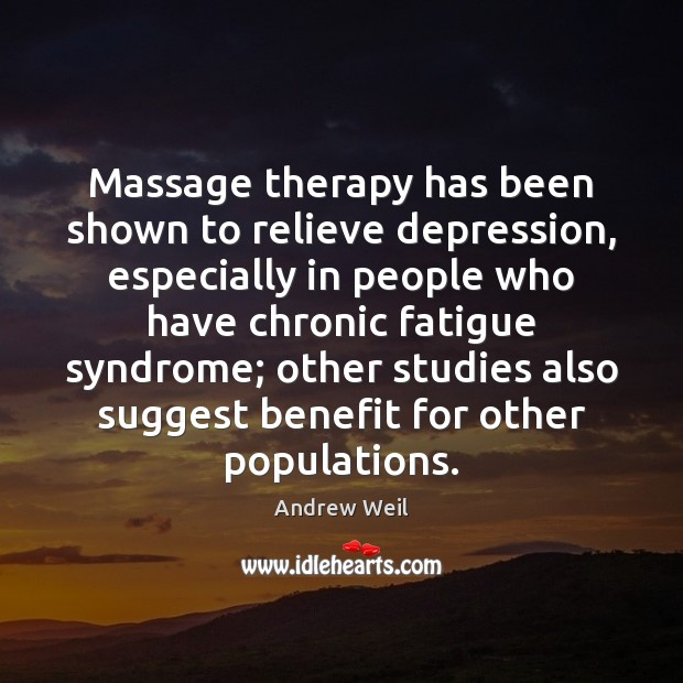 Massage therapy has been shown to relieve depression, especially in people who Andrew Weil Picture Quote