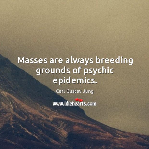 Masses are always breeding grounds of psychic epidemics. Image
