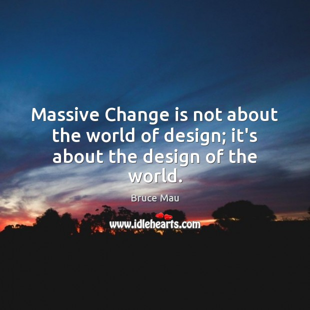 Image, Massive Change is not about the world of design; it's about the design of the world.
