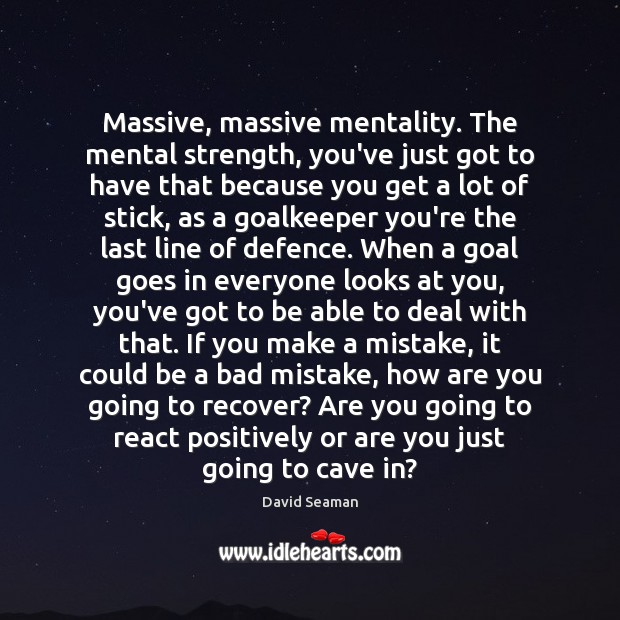 Image, Massive, massive mentality. The mental strength, you've just got to have that