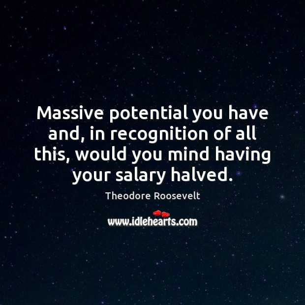 Massive potential you have and, in recognition of all this, would you Salary Quotes Image