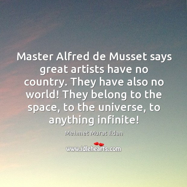 Image, Master Alfred de Musset says great artists have no country. They have