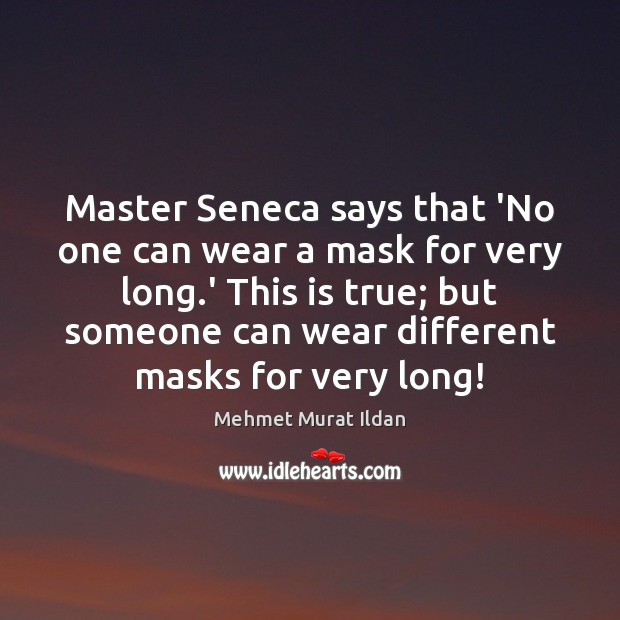 Image, Master Seneca says that 'No one can wear a mask for very