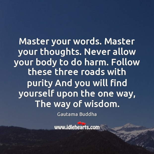 Master your words. Master your thoughts. Never allow your body to do Image