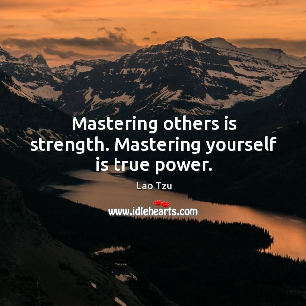 Mastering others is strength. Mastering yourself is true power. Image