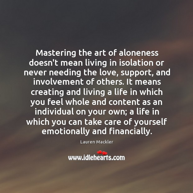 Mastering the art of aloneness doesn't mean living in isolation or never Image