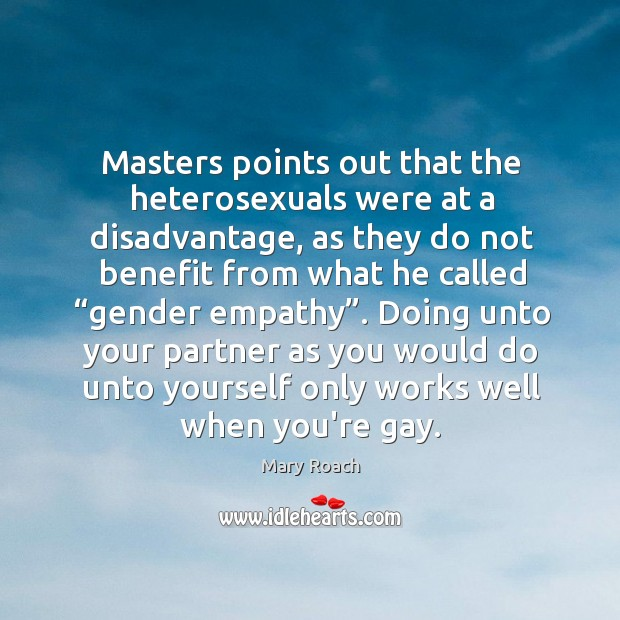 Masters points out that the heterosexuals were at a disadvantage, as they Image