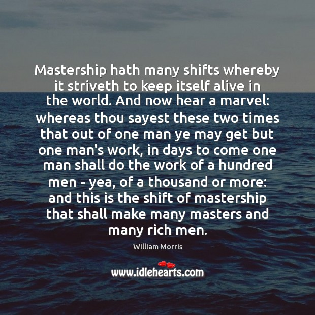 Mastership hath many shifts whereby it striveth to keep itself alive in William Morris Picture Quote