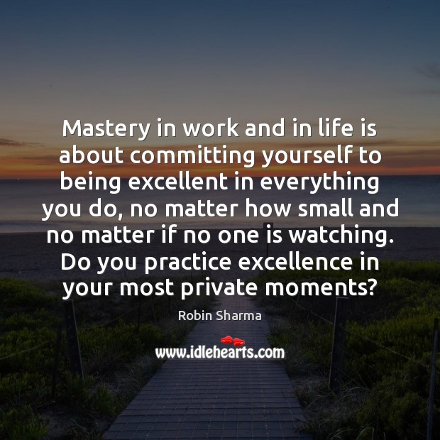 Image, Mastery in work and in life is about committing yourself to being