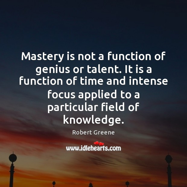 Mastery is not a function of genius or talent. It is a Image