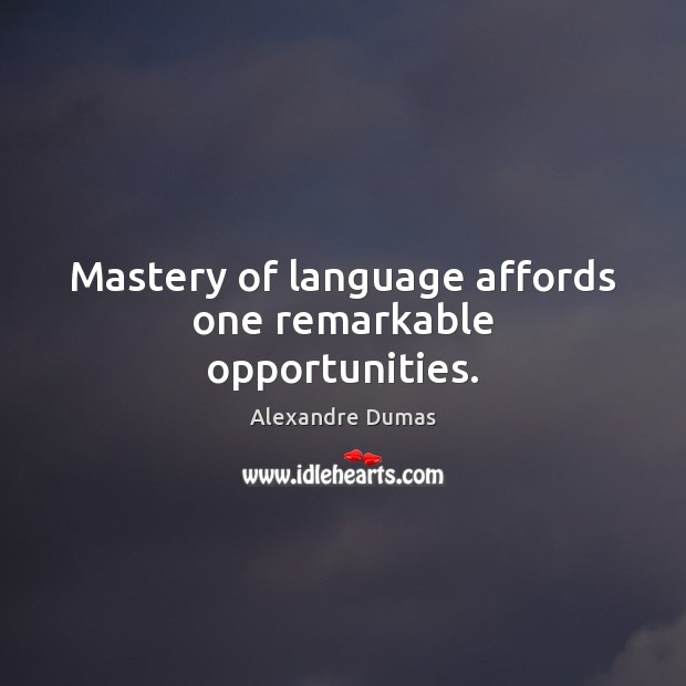Image, Mastery of language affords one remarkable opportunities.