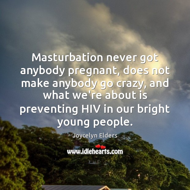 Masturbation never got anybody pregnant, does not make anybody go crazy, and Image