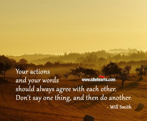 See That Your Actions and Words Go Hand in Hand