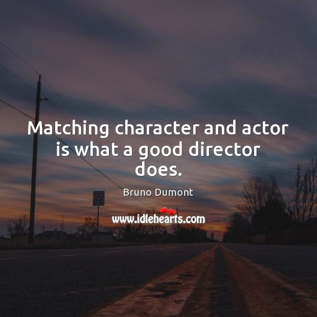 Image, Matching character and actor is what a good director does.