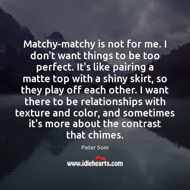 Matchy-matchy is not for me. I don't want things to be too Image