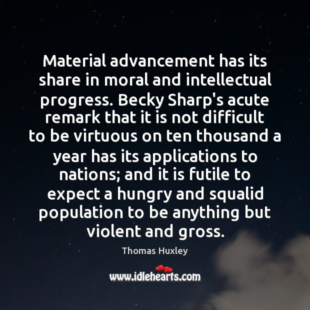 Material advancement has its share in moral and intellectual progress. Becky Sharp's Image