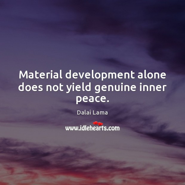 Material development alone does not yield genuine inner peace. Image