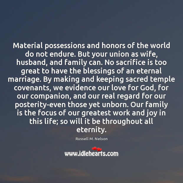 Material possessions and honors of the world do not endure. But your Sacrifice Quotes Image