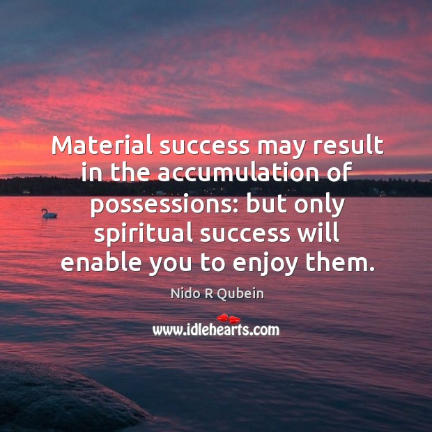 Material success may result in the accumulation of possessions: but only spiritual Nido R Qubein Picture Quote