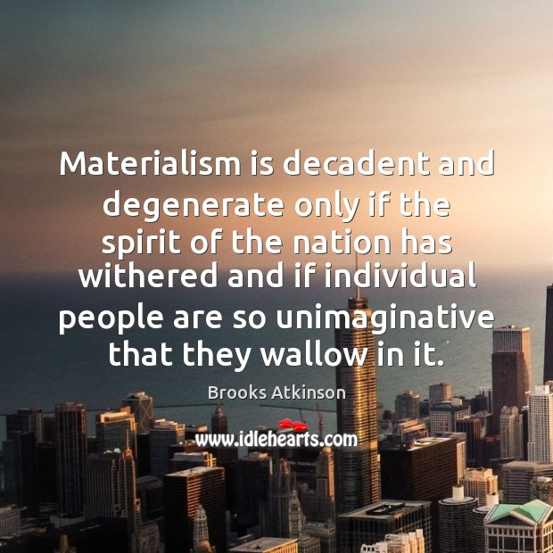 Image, Materialism is decadent and degenerate only if the spirit of the nation