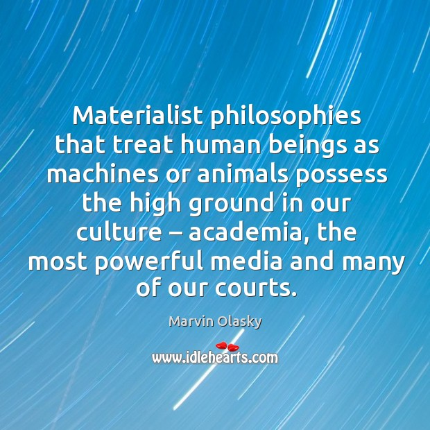 Image, Materialist philosophies that treat human beings as machines or animals possess the high ground in